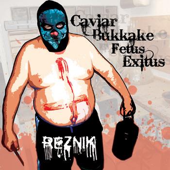 reznik-caviar-bukkake-fetus-exitus